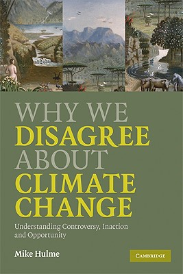 Why We Disagree About Climate Change By Hulme, Mike