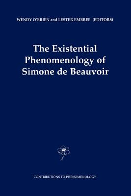 The Existential Phenomenology of Simone De Beauvoir By O'Brien, Wendy/ Embree, L.